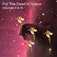 various artists — For the Dead in Space, Volumes II & III (front cover)